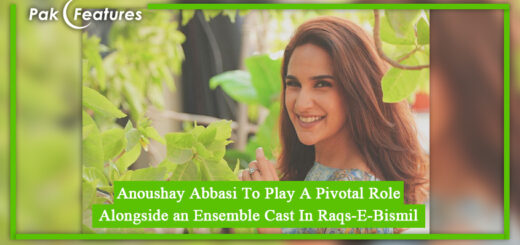 Anoushay Abbasi To Play A Pivotal Role Alongside an Ensemble Cast In Raqs-E-Bismil