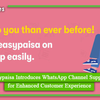 Easypaisa Introduces WhatsApp Channel Support for Enhanced Customer Experience