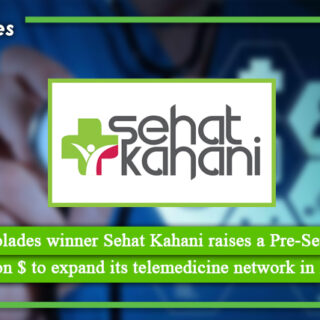 Multiple accolades winner Sehat Kahani raises a Pre Series A round of 1 million $ to expand its telemedicine network in Pakistan