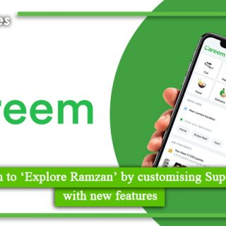 Careem to 'Explore Ramzan' by customising Super App with new features