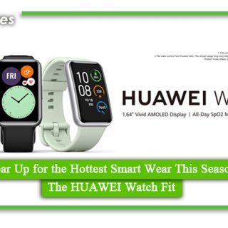 Gear Up for the Hottest Smart Wear This Season, The HUAWEI Watch Fit