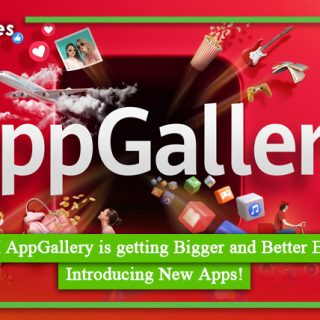 HUAWEI AppGallery is getting Bigger and Better Everyday