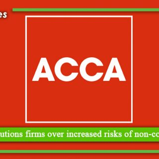 ACCA cautions firms over increased risks of non compliance