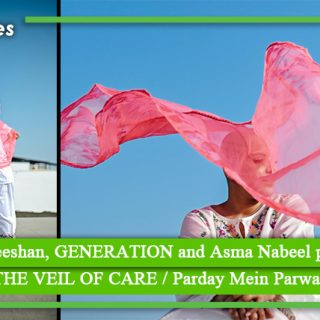 Ali Xeeshan, GENERATION and Asma Nabeel present THE VEIL OF CARE, Parday Mein Parwah