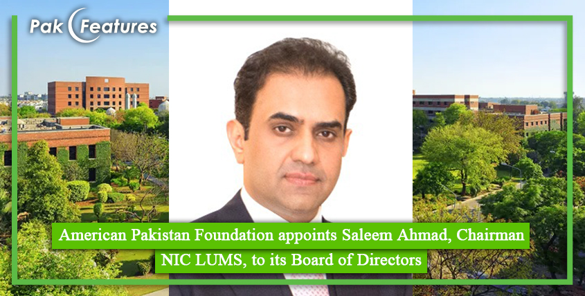 American Pakistan Foundation appoints Saleem Ahmad, Chairman NIC LUMS, to its Board of Directors