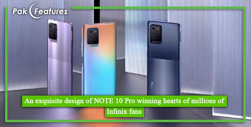 An exquisite design of NOTE 10 Pro winning hearts of millions of Infinix fans