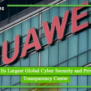 Huawei Opens Its Largest Global Cyber Security and Privacy Protection Transparency Center